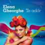 Elena Gheorghe &ndash; Te ador