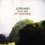 Copeland – You Are My Sunshine
