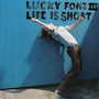 Lucky Fonz III &ndash; Life Is Short