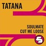 DJ Tatana Soulmate / Cut Me Loose