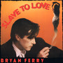Bryan Ferry &ndash; Slave To Love