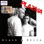 PLAZMA – Black&White