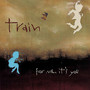 Train – For Me, It's You