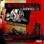 Screwball – Screwed Up