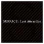 Surface – Last Attraction [Disc 2]
