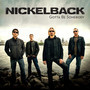 Nickelback Gotta Be Somebody