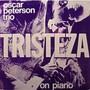 Oscar Peterson Trio – Tristeza on Piano