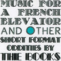 The Books – Music for a French Elevator and Other Short Format Oddities