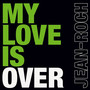 Jean-Roch – My love is over