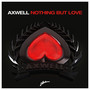 Axwell Nothing But Love
