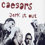 The Caesars Jerk It Out