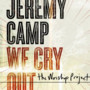Jeremy Camp We Cry Out - The Worship Project (Deluxe Edition)