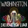 Washington – I Believe You Liar