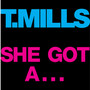 T. Mills &ndash; She Got A...