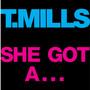 T. Mills – She Got A...