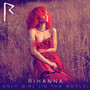 Rihanna – Only Girl (In The World)