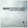 Man Overboard – Noise From Upstairs