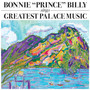 Bonnie 'Prince' Billy – Sings Greatest Palace Music
