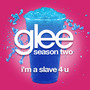 Glee Cast I'm A Slave 4 U (Glee Cast Version)