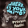 Private Radio – Where is Your Mind?