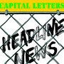 Capital Letters – Headline News