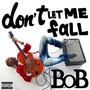 B.o.B Don't Let Me Fall - Single