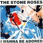 The Stone Roses I Wanna Be Adored
