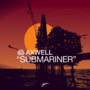 Axwell – Submariner