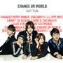 KAT-TUN – CHANGE UR WORLD