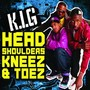 K.I.G Head, Shoulders, Kneez & Toez