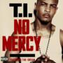 T.I. – No Mercy (feat. The-Dream) - Single