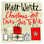 Matt Wertz – Christmas Just Does This To Me