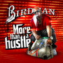 Birdman – More Than A Hustle