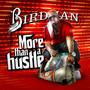 Birdman – More Than A Hustle
