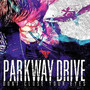 Parkway Drive Don't Close Your Eyes