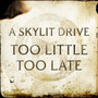 A Skylit Drive – Too Little Too Late - Single
