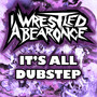 iwrestledabearonce – Its All Dubstep EP