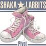 SHAKA LABBITS – Pivot