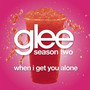 Glee Cast &ndash; When I Get You Alone