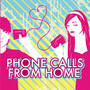Phone Calls From Home – Phone Calls From Home