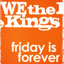 We the Kings – Friday Is Forever