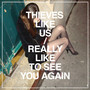 Thieves Like Us – Really Like to See You Again