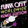 Fukkk Offf – Worldwide (Remix Edition)