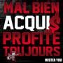 Mister You – Mal Bien Acquis Profite Toujours