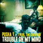 Pusha T – Trouble On My Mind (feat. Tyler, The Creator) - Single