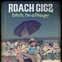 Roach Gigz – Bitch i'm a Player