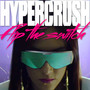 Hyper Crush – Flip The Switch