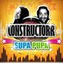 CONSTRUCTORR – SUPA PUPA
