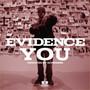 Evidence – You