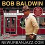 Bob Baldwin – Newurbanjazz.Com